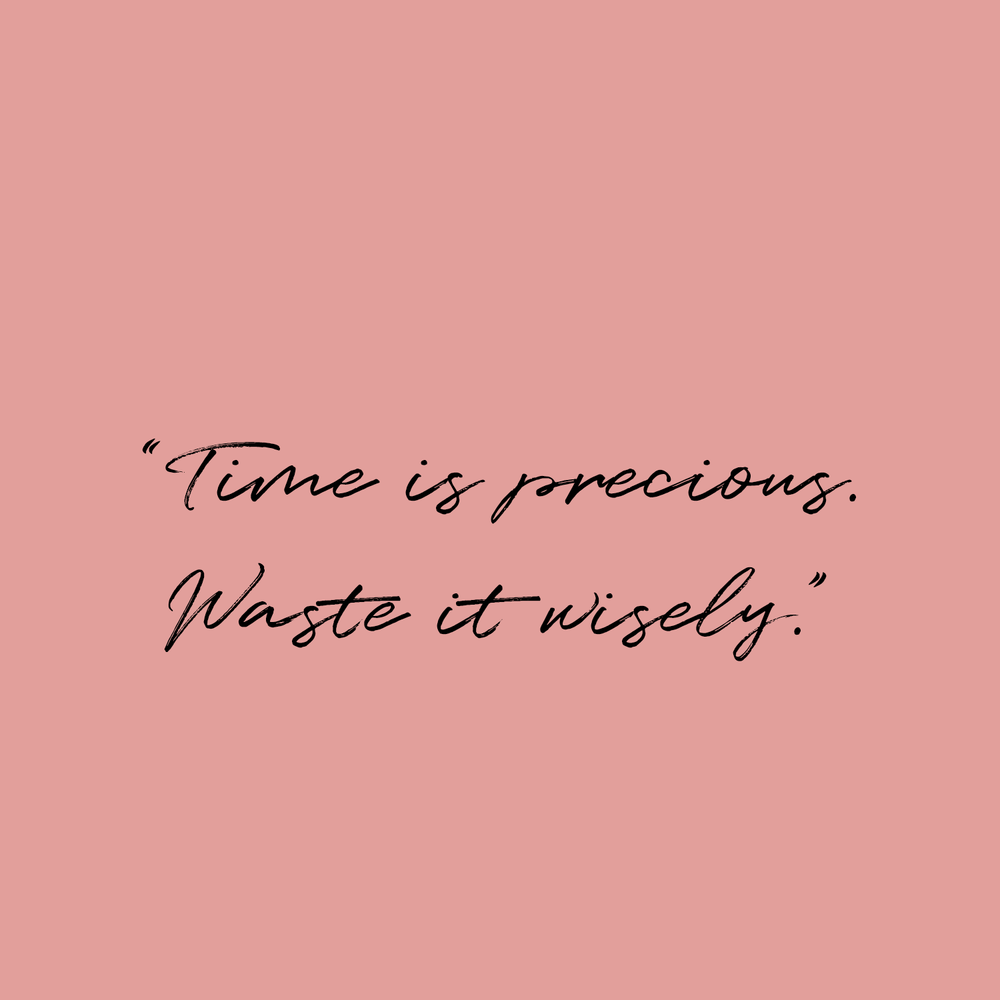 Time is precious, waste it wisely quote.