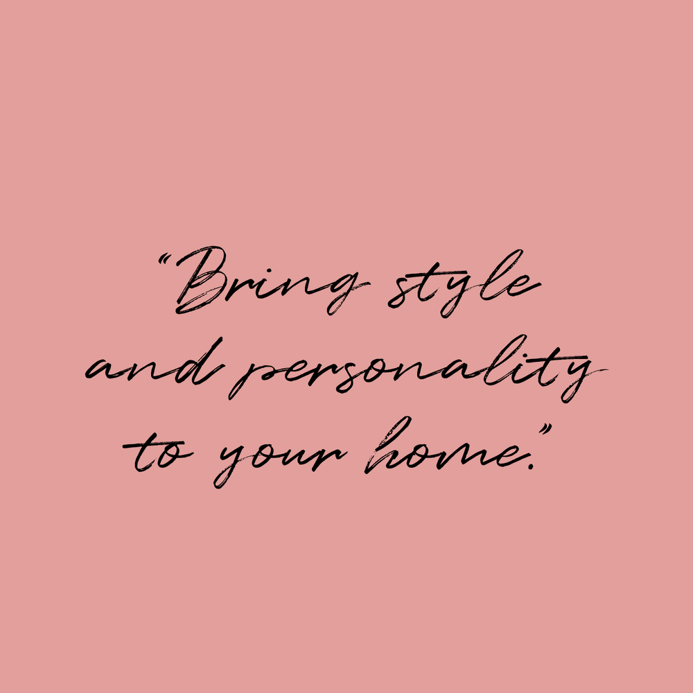 Bring style and personality to your home