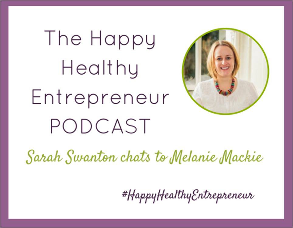 Happy Healthy Entrepreneur Podcast Sarah Swanton chats to Melanie Mackie