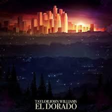 """Taylor John Williams - """"El Dorado"""""""