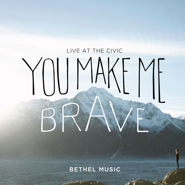 You Make Me Brave - Bethel MusicReview Date: 4/24/2014Release Date: 4/22/2014Rating: 3.5/5