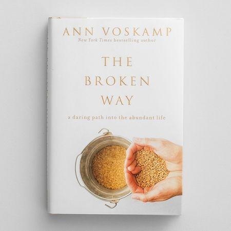The Broken Way - A daring pathway into the abundant lifeBy Ann Voskamp
