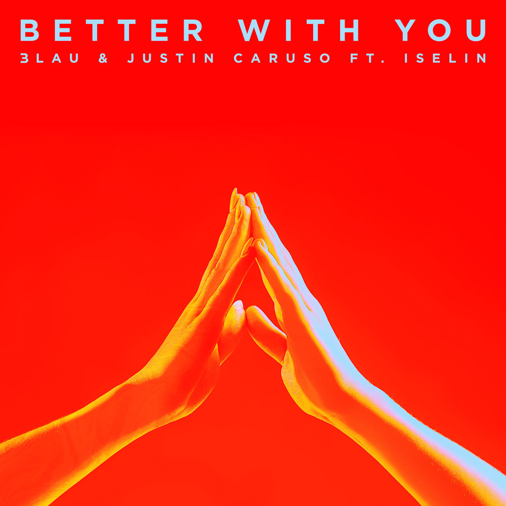 Better With You - 3LAU & Justin Caruso