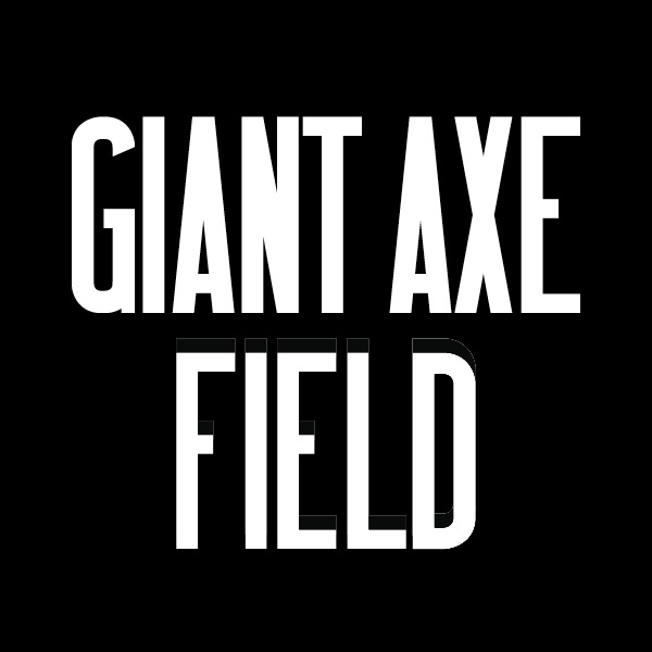 GIANT AXE FIELD