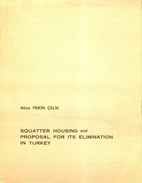 "Celik, A.P., 1970, ""Squatter Housing and Proposal for its Elimination in Ankara, Turkey"", Master's Thesis, Princeton University School of Architecture."