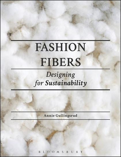 Fashion Fibers: Designing for Sustainabilityby Annie Gullingsrud -