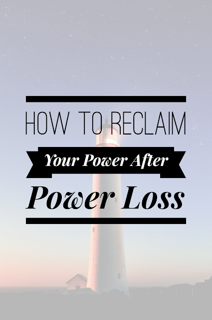 How to Reclaim Your Power After Power Loss {Post 3/5}