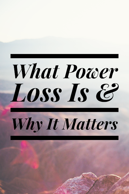 What Power Loss Is & Why It Matters {Post 1/5}