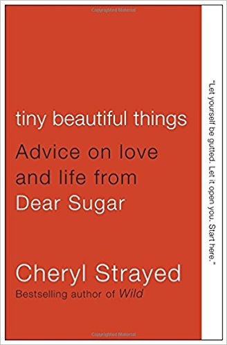 Tiny Beautiful Things   Sugar—the once-anonymous online columnist at  The Rumpus, now revealed as Cheryl Strayed, author of the bestselling memoir  Wild —is the person thousands turn to for advice.   Tiny Beautiful Things brings the best of Dear Sugar in one place and includes never-before-published columns and a new introduction by Steve Almond. Rich with humor, insight, compassion—and absolute honesty—this book  is a balm for everything life throws our way.