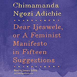 Dear Ijeawele, A Feminist Manifesto   From the best-selling author of  Americanah and  We Should All Be Feminists comes a powerful new statement about feminism today - written as a letter to a friend.