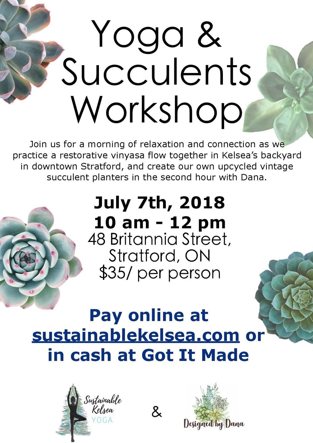 Yoga+SucculentsJuly 7th, 2018 | 10 am - 12 pm | Downtown Stratford at 48 Britannia Street.  - Come relax and have fun with us as we start with an hour of yoga to connect to our bodies and the environment around us, and continue with an hour of succulents planting. You'll leave relaxed and with a beautiful new plant in your hands!