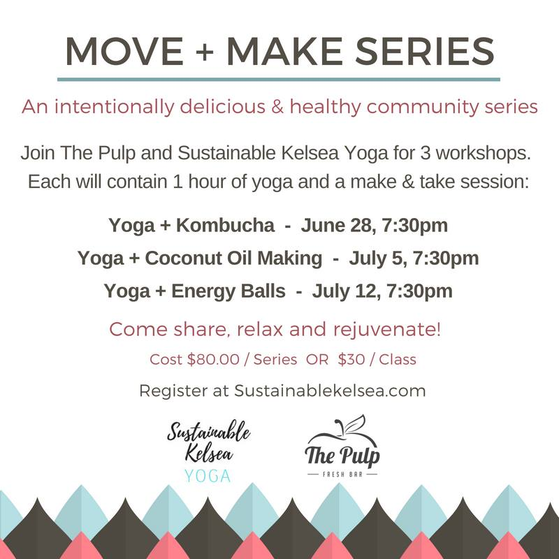 Starting June 28th, 7:30 pm - Move + Make SeriesIn this intentionally delicious community series, participate first in a 1 hour yoga class, then participate in a make and take session where you'll learn and be set up to make the following recipes all summer long! Kombucha: June 28, 7:30 pmCoconut Oil: July 5, 7:30 pmEnergy Balls: July 12, 7:30 pmJoin us @  The Pulp. Buy your tickets here, or in cash at The Pulp.