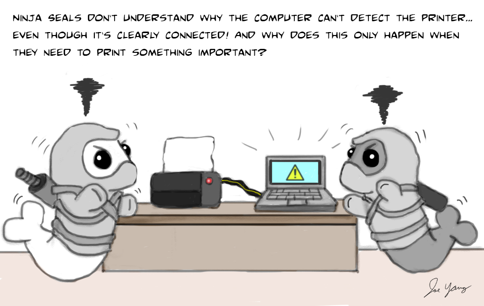 The Ninja Seals don't understand why the computer can't detect the printer...even though it's clearly connected!