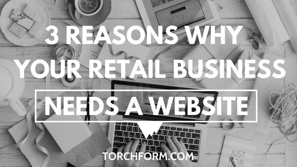 3 Reasons Why Your Retail Business Needs a Website