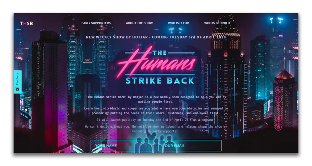 The Humans , by Hotjar, is a terrific landing page. It is visually compelling (it was a Facebook ad that caught my eye) and appeals to a very specific target demographic who's been loving the resurgence of neon in the last little bit. At the same time, they don't take their visuals for granted and their excellent copy does the rest of the heavy-lifting. They balance perfectly how much information they give and how much they hold back so as a reader, you have enough information to be intrigued, but not frustrated. As you scroll through the page, notice how much work they put into it all the way to the bottom. This page goes to show that marketing is not about selling crap to an audience you can dupe. It is a form of storytelling, designed to engage, entertain and inform.