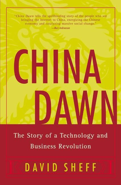 "China Dawn - THE STORY OF A TECHNOLOGY AND BUSINESS REVOLUTION In the last 20 years, tremendous breakthroughs in technology remade the US economy. In the process, Americans witnessed the rise of a generation of business titans, named Gates, Jobs, Grove and Clark. In this breathtaking narrative, Sheff brings us inside a similar revolution in China – one of the world's most rapidly industrializing economies. Behind the transformation of China are entrepreneurs who are transforming the largest nation in the world. Profiling remarkable players like Bo Feng – a leading venture capitalist who has backed some of the most successful Chinese technology powerhouses, and Edward Tian – a business and cultural hero who left his own startup on the eve of its IPO to lead China's campaign to bring broadband to the entire nation, CHINA DAWN is the story of a business revolution. It is also the story of the social and political revolution the government of China tried to resist even as it encouraged business innovation. Tempted by the promise of growth, the government waged a simultaneous – and losing battle against the Internet's free flow of ideas.""An arresting read, with a level of detail about China and the Internet unduplicated anywhere else…. China, at the turn of the century, also comes alive."" –Salon.com""Sheff's prose is as energetic and alive as his chosen subject… China Dawn draws you into its narrative with a power that exceeds that of any other similar book."" – Barnes and Noble (Editor's Pick)""An engaging look at how the net revolution is playing out in a nation where the rules of capitalism don't apply…. At times it seems like the characters are learning to play basketball in a world without gravity."" – Newsweek""The story of an insurgency, and a momentous one."" – Wall Street Journal""David Sheff has written a fascinating study of go–getting businessmen at work in a revived China."" —Gore Vidal""China Dawn tells the spellbinding story of the people who are bringing the Internet to China, energizing the Chinese economy and catalyzing massive social change.""– Marc Andreesen""There is no part of China's go–go economy that is more dynamic and more catalytic than the information technology sector. David Sheff has given us a revealing glimpse of both its dynamism and its awkward co–existence with the old organs of the Chinese Communist Party. It is not too extreme to say that as goes China's information technology revolution, so goes China."" – Orville Schell, Dean, The Graduate School of Journalism, UC, Berkeley"