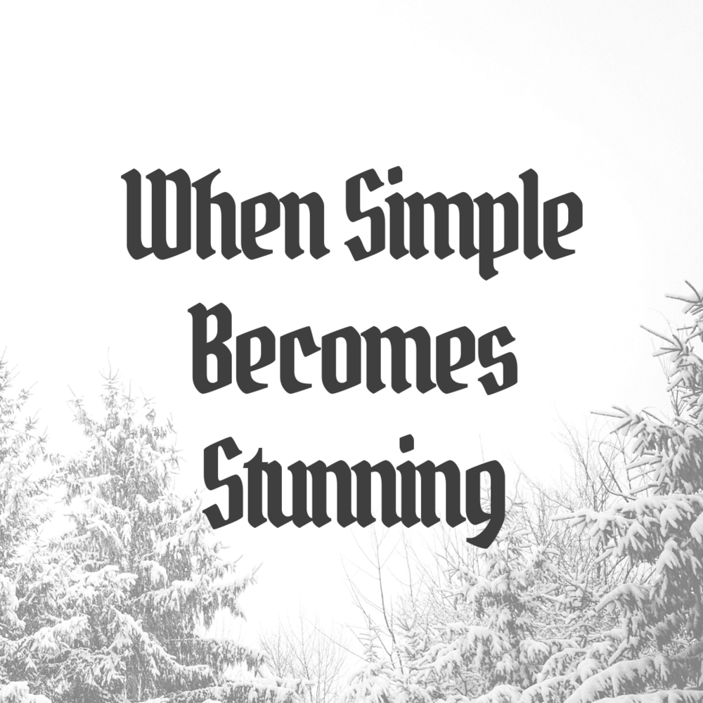 When Simple Becomes Stunning.png