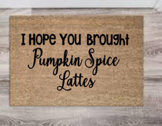 Must Have: THIS MAT. - I love a funny doormat and this one SunFactorDesigns on Etsy made me LOL. But also, be prepared: you might get a lot of #pumpkinspice latte deliveries!