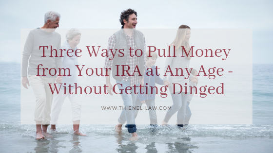 Three Ways to Pull Money from Your IRA at Any Age - Without Getting Dinged.png