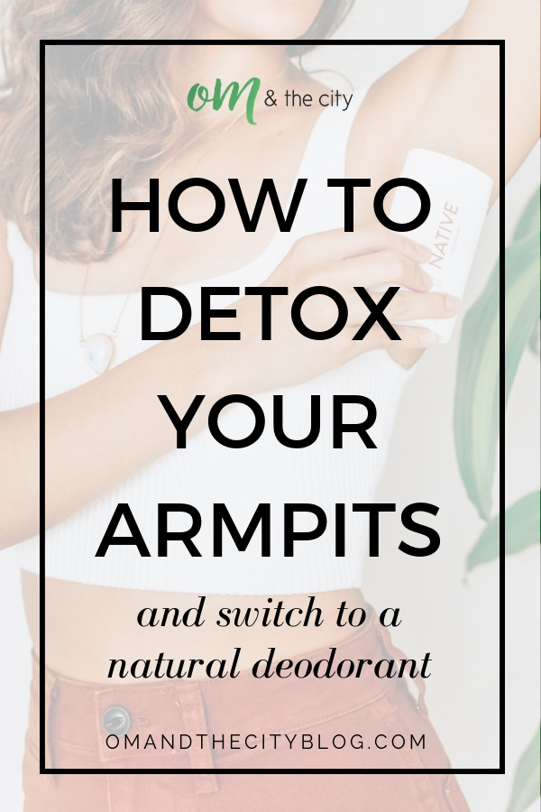 How to detox your armpits and switch to a natural deodorant - Om & The City.jpg