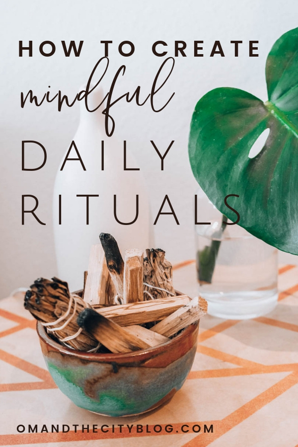 How to create mindful daily rituals that actually stick | Learn how t  o bring more mindfulness to your day by creating daily rituals that will help you be more consistent with your mindfulness activities. Read to learn more and then enjoy the benefits of mindful living that you'll experience as a result! | Om & the City Blog #OmAndTheCity #Mindfulness #DailyRituals #Mindful #HealthyHabits #Wellness