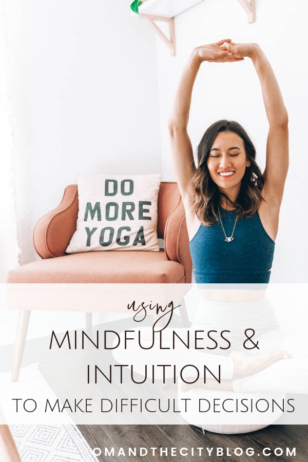 Using mindfulness & intuition to make difficult decisions | Struggling with a big life decision? Read the post to learn how I've used my mindfulness practice and intuition as decision making tools for greater peace of mind. It really helps! | Om & the City Blog #omandthecity #mindfulness #mindful #intuition #trustyourintuition #lifedecisions #difficultdecisions #adulting #peaceofmind #mindfulnesspractice