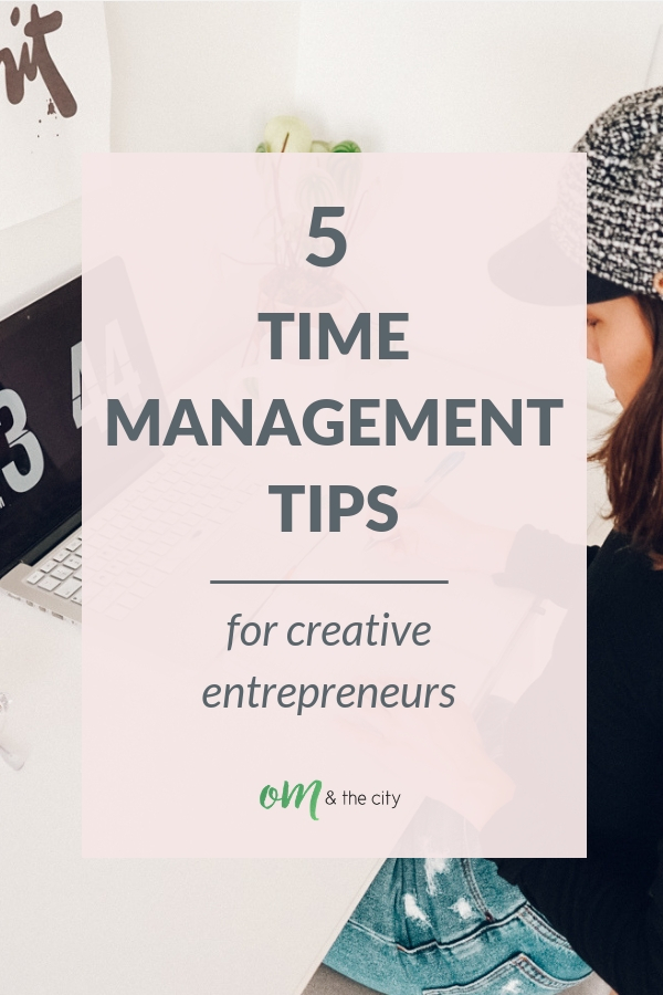 5 time management tips for creative entrepreneurs | If you're a creative entrepreneur, these time management strategies will help you stay focused and productive in a way that works with your creativity and not against it. They've helped me achieve so many goals, and they can help you, too! | Om & the City Blog #omandthecity #timemanagement #creativeentrepreneur #timemanagementtips #productivity #entrepreneur #goals