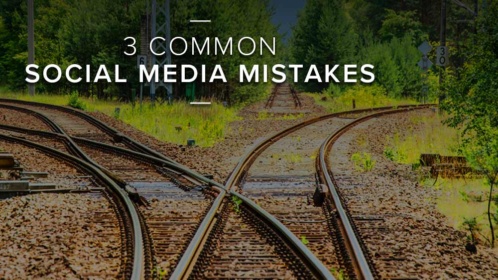 '3+common+social+media+mistakes'+over+image+of+a+railroad.jpg