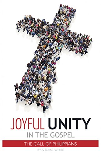 JOYFUL UNITY IN THE GOSPEL (THE CALL OF PHILIPPIANS)