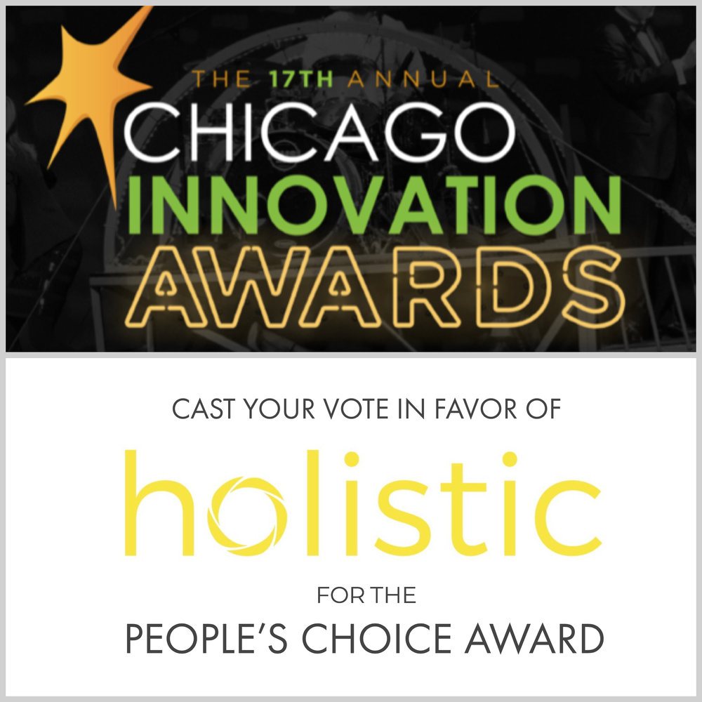 Holistic  is a nominee for the  People's Choice Award from the Chicago Innovation Awards . Holistic is in the seventh category, under HR advances. Holistic is one of 100 finalists out of over 500 nominees. Please take a minute and vote for us  here .