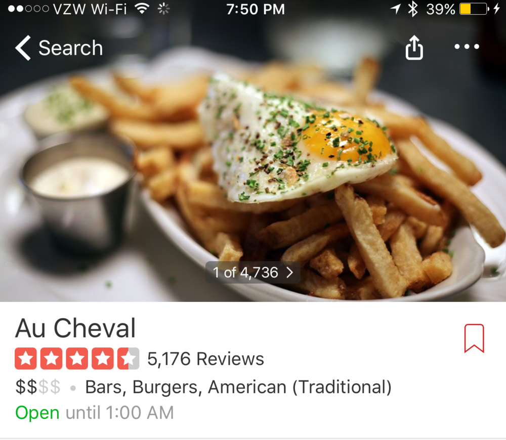 Yelp reviews, but also dish highlights. - A rule of thumb I use is that I typically don't eat there if the rating is under a 4 unless its been recommended to me. I also look at the AMOUNT of reviews- take a look at     Au Cheval in Chicago (right) with over 5,000 reviews you know that this place is famous for something.