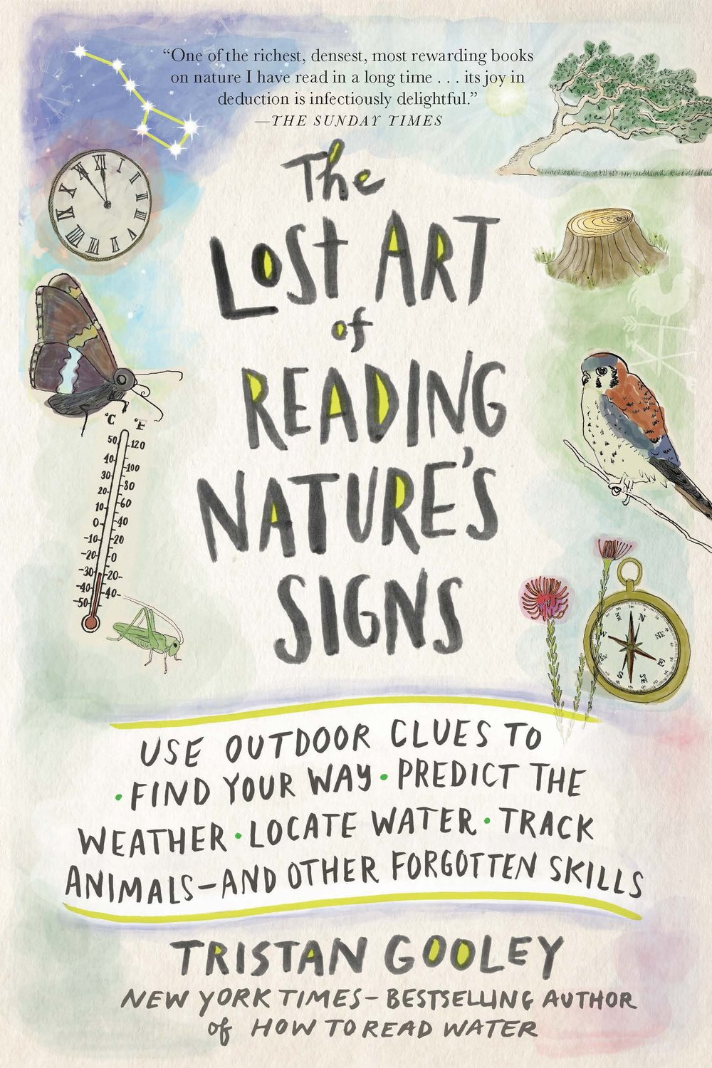 """The Lost Art of Reading Nature's Signs - by Tristan Gooley""""I recommend this book to anyone who enjoys discovery. One of my favorite aspects of landscapes is that they are embedded with countless clues that, when taken as a whole, convey rich and otherwise overlooked stories— and this book teaches you how to read those stories. Although Tristan's """"Holmesian"""" process is nature-based, it provides a lens that empowers readers to appreciate more of the world wherever they are, whether it be urban or undeveloped.""""- Nadja Quiroz, Landscape Designer"""