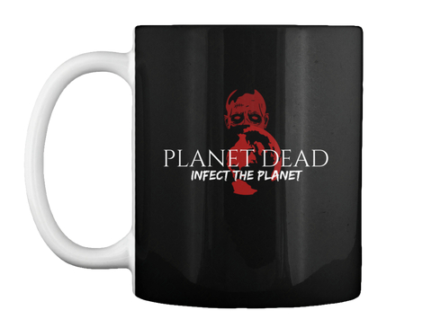 You like this mug? You like Planet Dead? Well, click the mug to shop at Planet Dead's TeeSpring store, mugs, shirts and more!