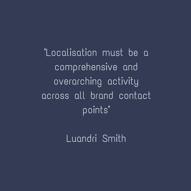 Localisation must be a comprehensive and overarching activity across all brand contact points - Luandri Smith
