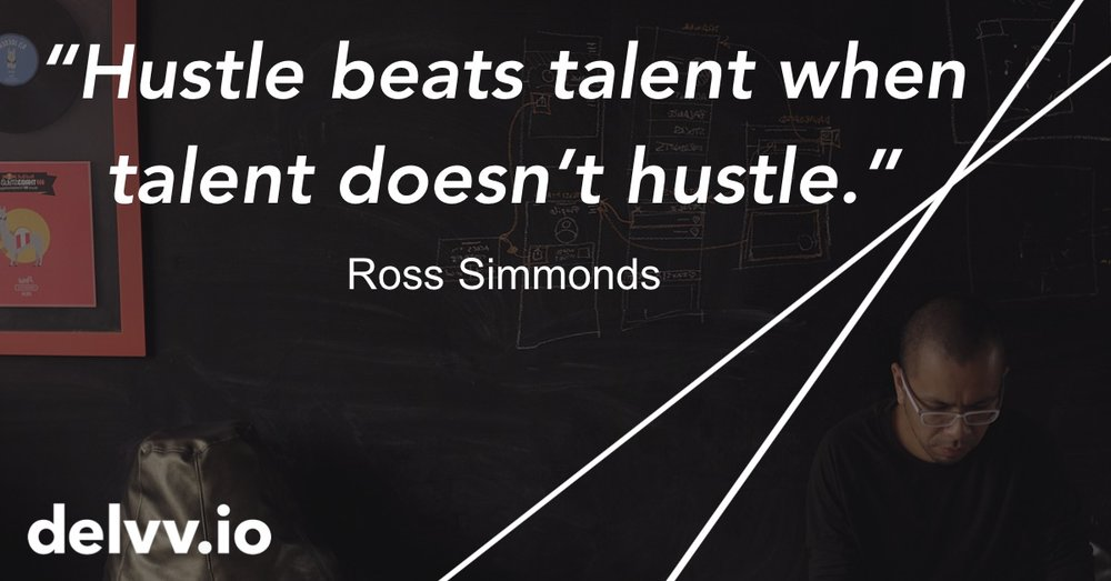 Delvv.io - Hustle beats talent when talent doesn't hustle. Ross Simmonds Quote.jpg
