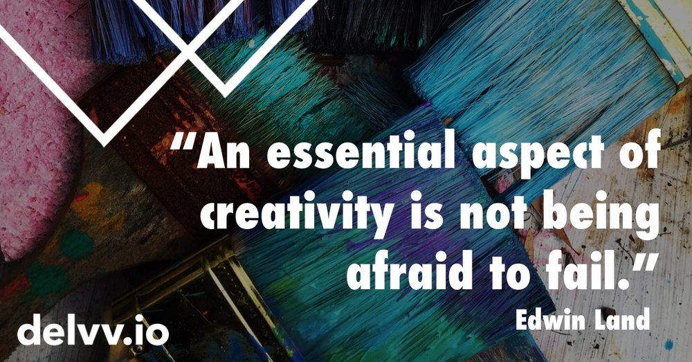Delvv.io - An essential aspect of creativity is not being afraid to fail. Edwin Land Quote.jpg