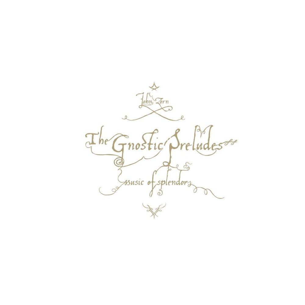 John Zorn - The Gnostic Preludes -