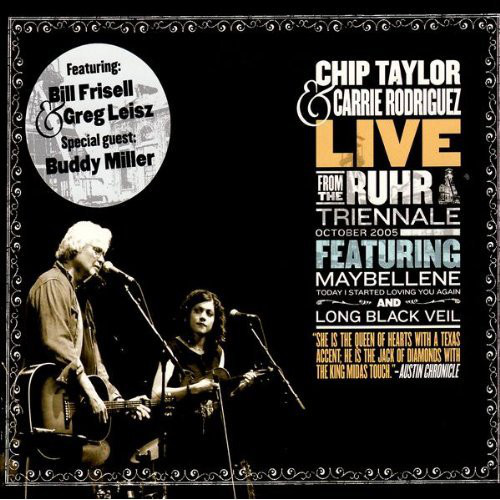 Chip Taylor & Carrie Rodriguez - Live From The Ruhr Trienalle -