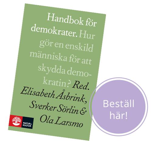 Handbok för demokrater – Hur gör en enskild människa för att skydda demokratin? redaktion: Elisabeth Åsbrink, Sverker Sörlin och Ola Larsmo. utgiven av Natur och kultur 2018