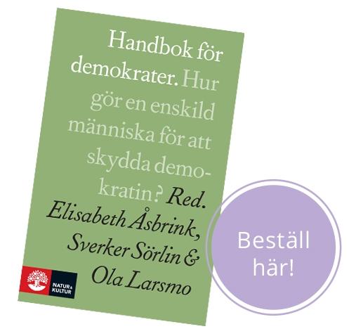 Handbok för demokrater - Red. Elisabeth Åsbrink, Sverker Sörlin och Ola Larsmo