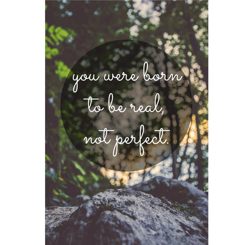 you were born to be real, not perfect..png