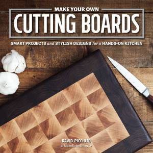 Make Your Own Cutting Boards   15 cutting board projects to make as gifts or sell! Get your signed copy!