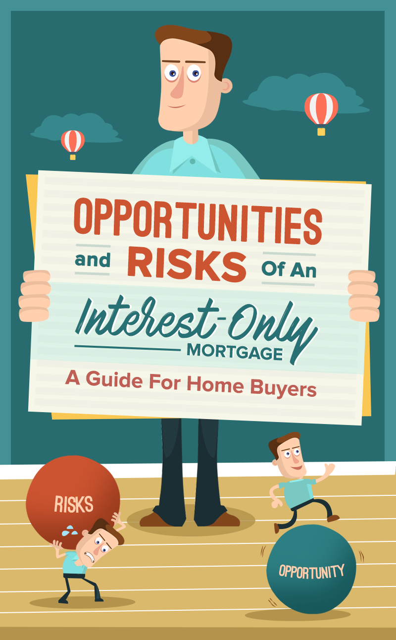 Opportunities And Risks Of An Interest-Only Mortgage: A Guide For Home Buyers