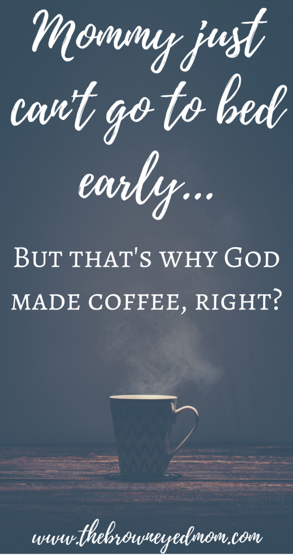 Mommy Can't Go To Bed Early... But that's why God made coffee, right?