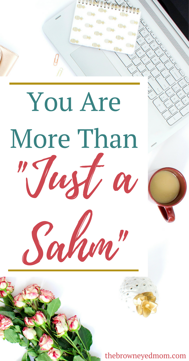"""SAHM's, remember that you are doing work at home and you are not """"just"""" a SAHM. You are more than that. #sahm #parenting #moms"""