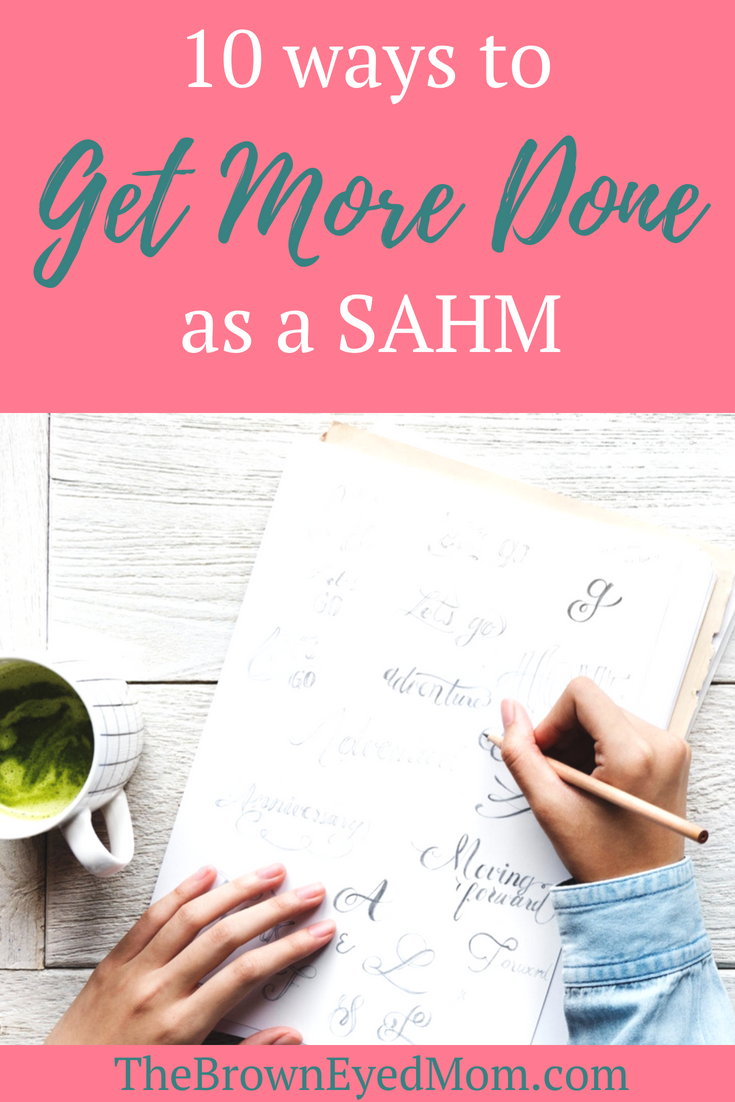 10 tips on how to get more done as a SAHM.png