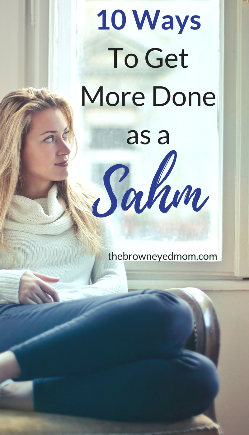 10 Ways To Get More Done as a Sahm.png