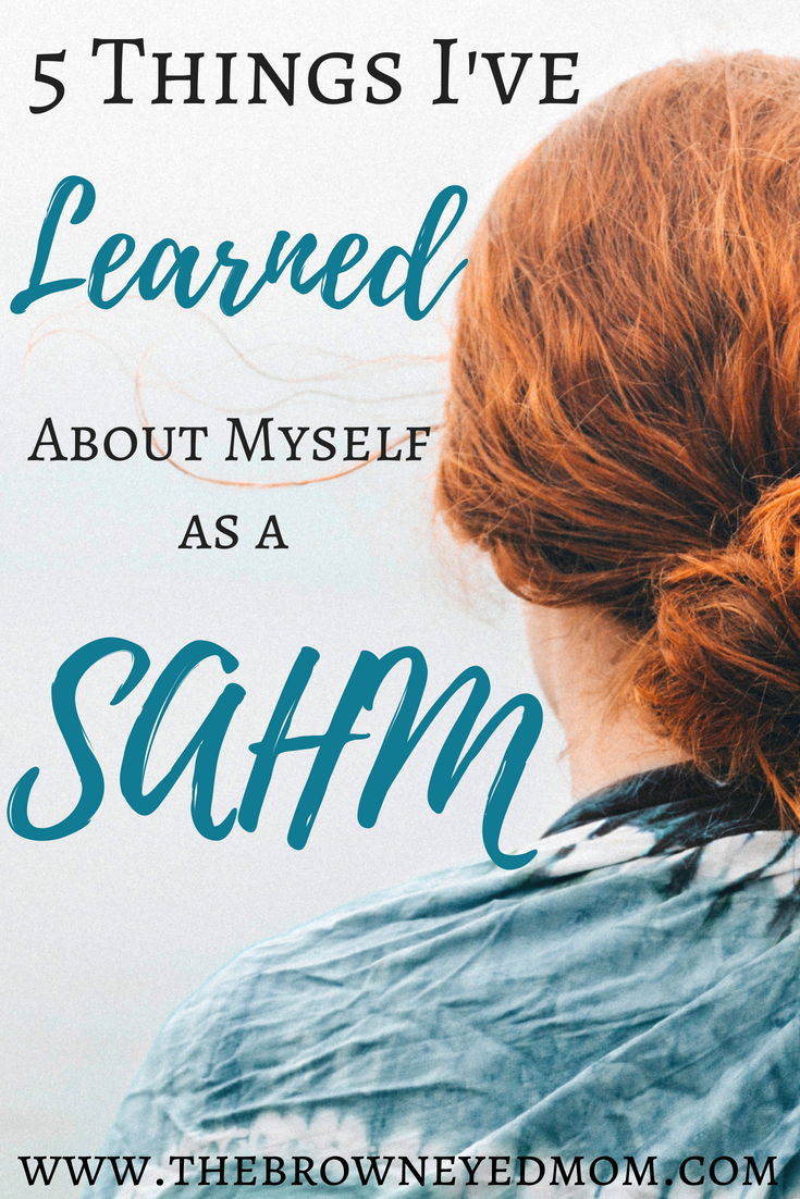 Becoming a stay at home mom is no easy feat. But I've learned 5 things about myself as a SAHM that have not only made me a better person, but a better mom as well! #sahm #wahm #momboss