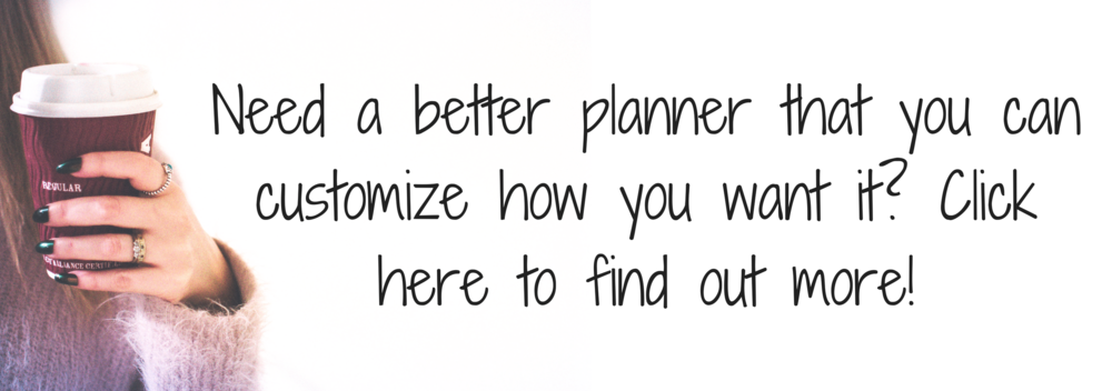 Need a better planner that you can customize how you want it_ Click here to find out more!.png