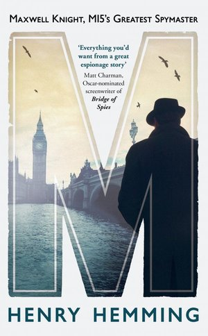 Maxwell Knight, MI5's Greatest Spymaster |    'Excellent… Fluently written and highly entertaining'    MAX HASTINGS   THE SUNDAY TIMES
